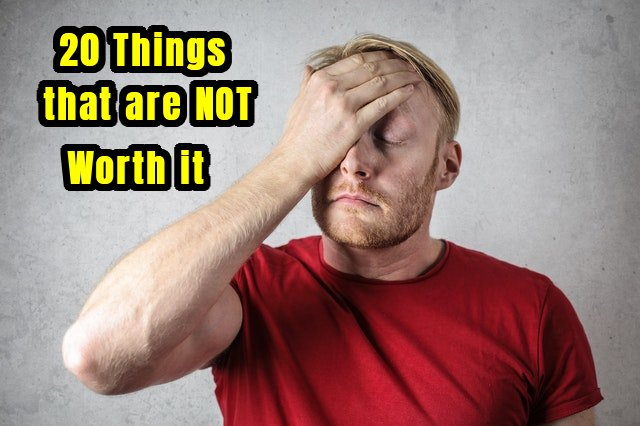 things that are not worth it